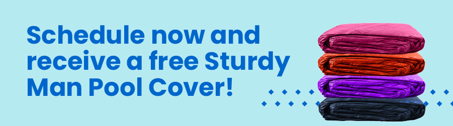 Schedule now and receive a free Sturdy Man Pool Cover